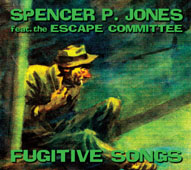 Spooky024     Spencer P. Jones - 'Fugitive Songs feat. the Escape Committee'